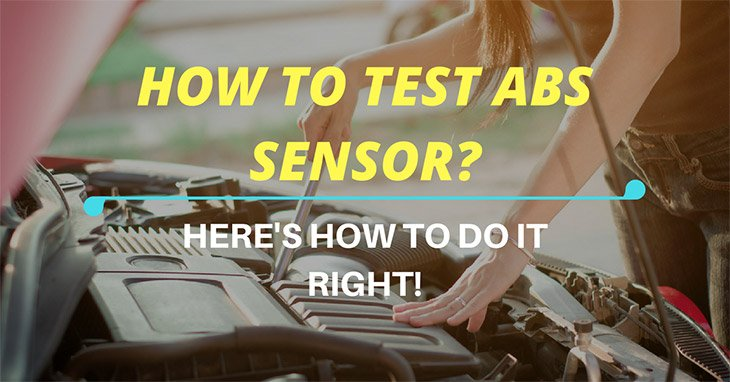 How To Test Abs Sensor  Here U0026 39 S How To Do It Right   2017