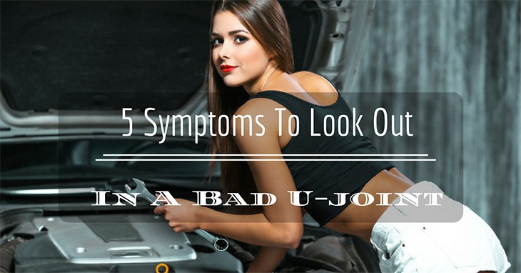 5 Symptoms To Look Out For A Bad U-joint