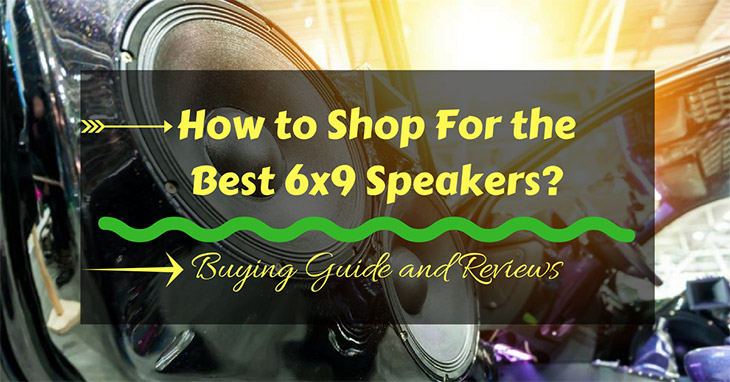 How-to-Shop-For-the-Best-6x9-Speakers-