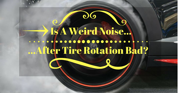 Is-A-Weird-Noise-After-Tire-Rotation-Bad