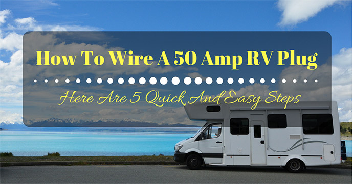 How To Wire A 50 Amp Rv Plug  Here Are 5 Quick And Easy Steps