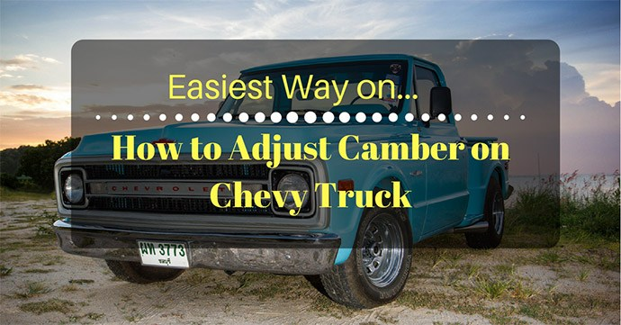 How to Adjust Camber on Chevy Truck