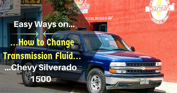 Easy Ways On How To Change Transmission Fluid Chevy