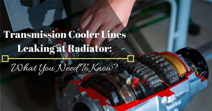 Transmission Cooler Lines Leaking at Radiator