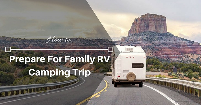 How to Prepare For Family RV Camping Trip